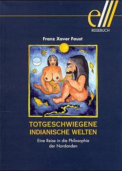 Totgeschwiegene indianische Welten: eine Reise in die Philosophie der Nordanden - Franz X. Faust