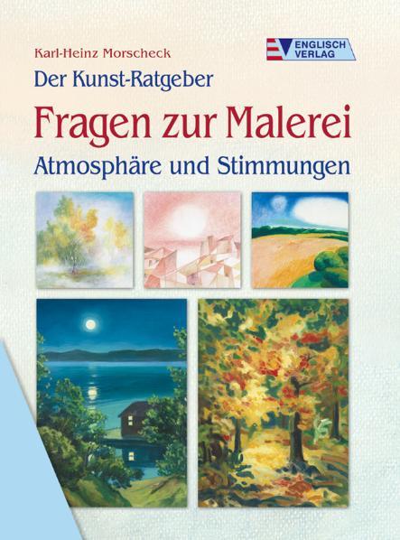 Der Kunst-Ratgeber / Fragen zur Malerei. Atmosphäre und Stimmungen - Karl-Heinz Morscheck