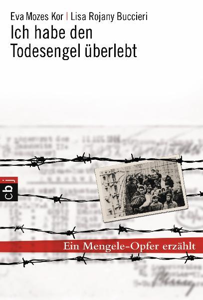 Ich habe den Todesengel überlebt: Ein Mengele-Opfer erzählt - Eva Mozes Kor