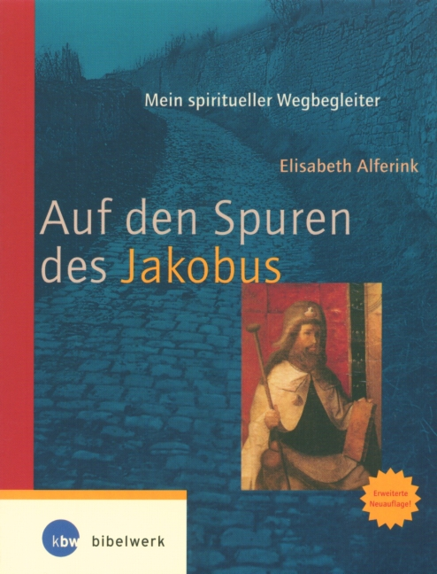 Auf den Spuren des Jakobus. Mein spiritueller Wegbegleiter - Elisabeth Alferink