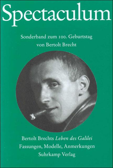 Spectaculum 65: Sonderband zum 100. Geburtstag von Bertolt Brecht. Bertolt Brechts »Leben des Galilei«. Drei Fassungen, Modelle, Anmerkungen