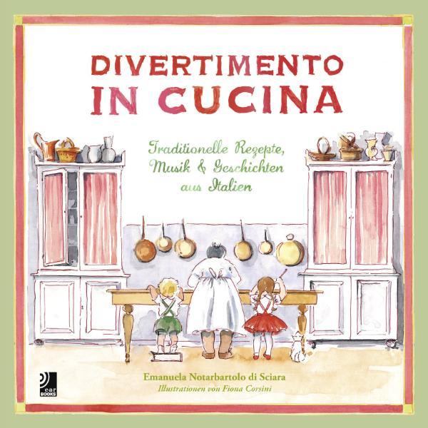 Divertimento in Cucina: Traditionelle Rezepte, ...