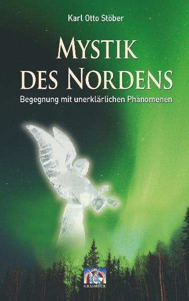 Mystik des Nordens: Begegnungen mit unerklärlic...