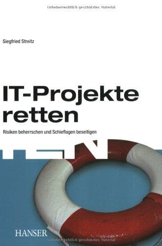 IT-Projekte retten: Risiken beherrschen und Sch...