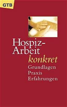Hospiz-Arbeit konkret. Grundlagen, Praxis, Erfa...