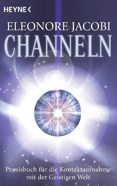 Channeln: Das Praxisbuch für die Kontaktaufnahme mit der Geistigen Welt - Eleonore Jacobi