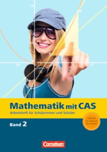 Mathematik mit CAS: Band 2 - Änderungsraten, Ableitung, Zufall, Wachstum, Ableitungsregeln, Vektoren...: Arbeitsheft - E
