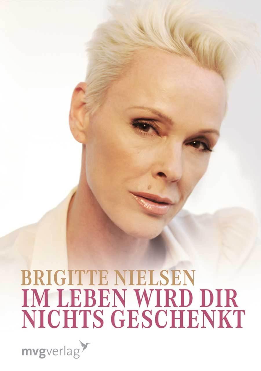 Im Leben wird dir nichts geschenkt. - Brigitte Nielsen