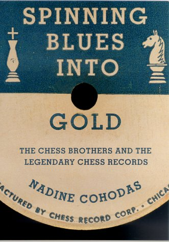 Spinning Blues Into Gold: The Chess Brothers an...