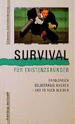 Survival für Existenzgründer: Erfolgreich selbs...
