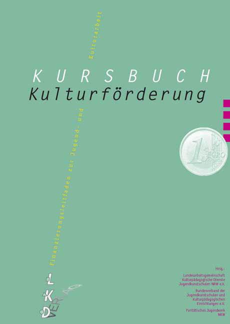 Kursbuch Kulturförderung: Finanzierungsleitfaden zur Jugend- und Kulturarbeit