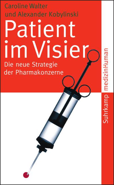 Patient im Visier: Die neue Strategie der Pharmakonzerne (suhrkamp taschenbuch) - Caroline Walter