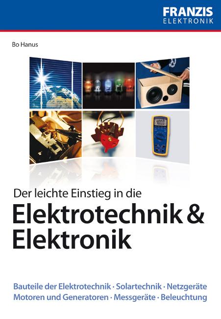 Der leichte Einstieg in die Elektrotechnik und Elektronik - Bo Hanus