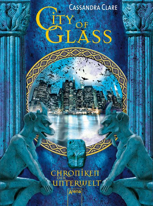Chroniken der Unterwelt: Band 3 - City of Glass - Cassandra Clare