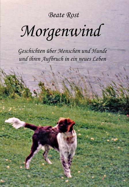 Morgenwind. Geschichten über Menschen und Hunde...