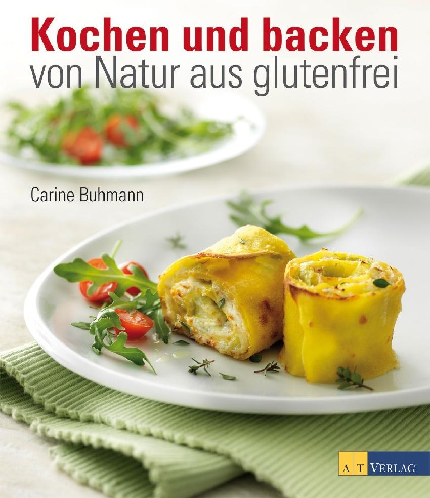 Kochen und backen - von Natur aus glutenfrei - Carine Buhmann