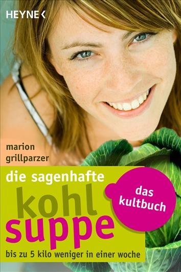 Die sagenhafte Kohlsuppe: Das Kultbuch - Bis zu 5 Kilo weniger in einer Woche - Marion Grillparzer