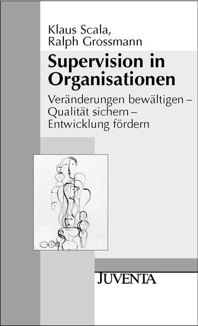 Supervision in Organisationen: Veränderung bewältigen - Qualität sichern - Entwicklung fördern - Klaus Scala