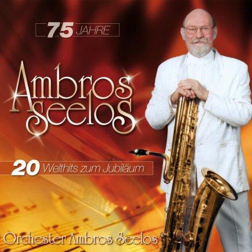 Ambros Seelos - 75 Jahre-20 Welthits Zum Jubiläum