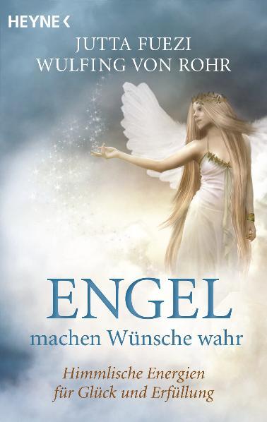 Engel machen Wünsche wahr: Himmlische Energien für Glück und Erfüllung - Wulfing von Rohr