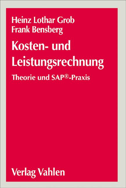 Kosten- und Leistungsrechnung: Theorie und SAP-Praxis - Heinz Lothar Grob