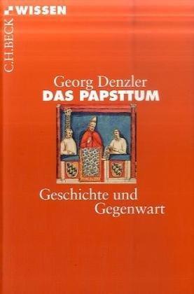 Das Papsttum: Geschichte und Gegenwart - Georg Denzler