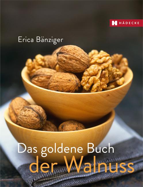 Das goldene Buch der Walnuss - Erica Bänziger
