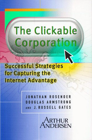 The Clickable Corporation: Successful Strategies for Capturing the Internet Advantage - Jonathan Rosenoer