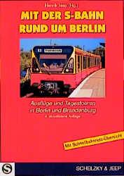 Mit der S- Bahn rund um Berlin. Ausflüge und Ta...