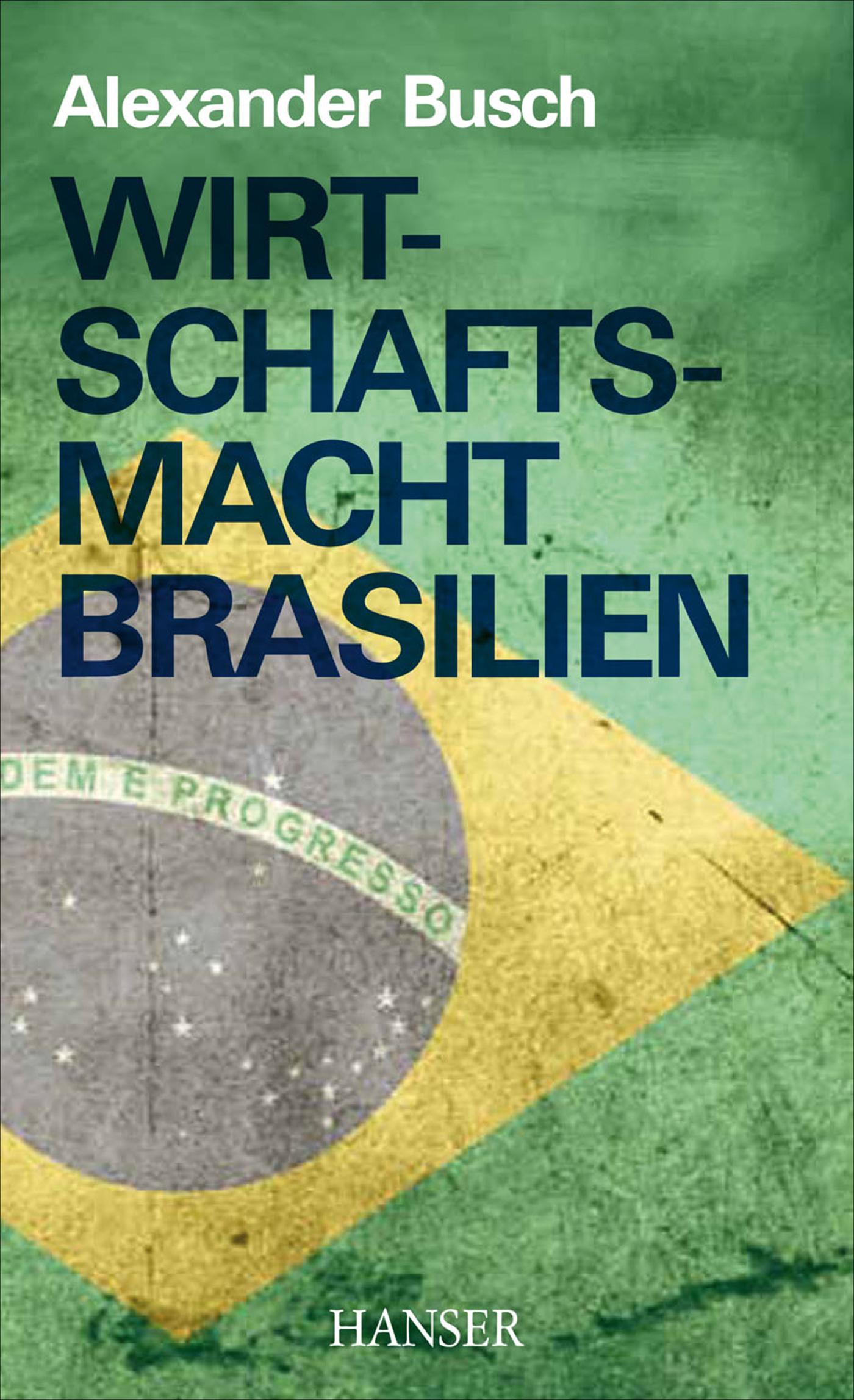 Wirtschaftsmacht Brasilien - Alexander Busch
