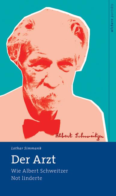 Der Arzt: Wie Albert Schweitzer Not linderte - Lothar Simmank