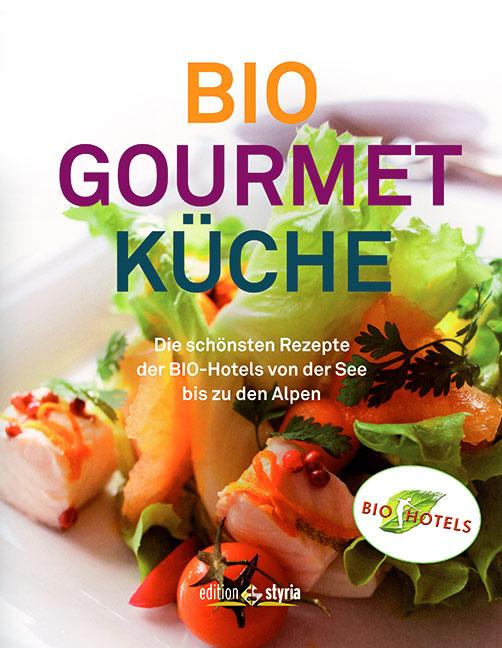 BioGourmetKüche: Die schönsten Rezepte der Biohotels von der See bis zu den Alpen: Die schönsten Rezepte der Biohotels in Deutschland und Österreich, in der Schweiz und in Südtirol - Die BIO-Hotels