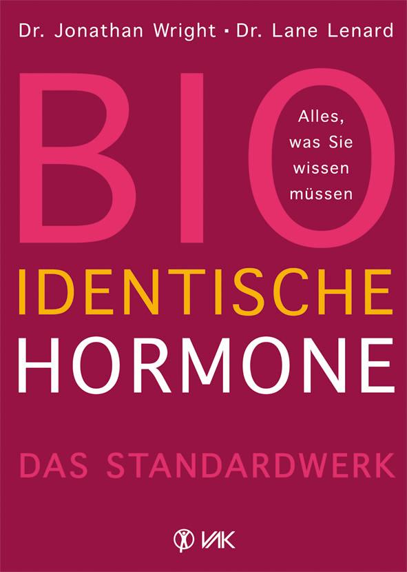 Bioidentische Hormone: Alles, was Sie wissen müssen Das Standardwerk - Jonathan Wright