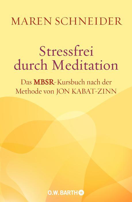 Stressfrei durch Meditation: Das MBSR-Kursbuch nach der Methode von Jon Kabat-Zinn - Maren Schneider [mit 2 CDs]