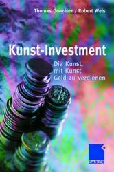 Kunst-Investment. Die Kunst, mit Kunst Geld zu ...