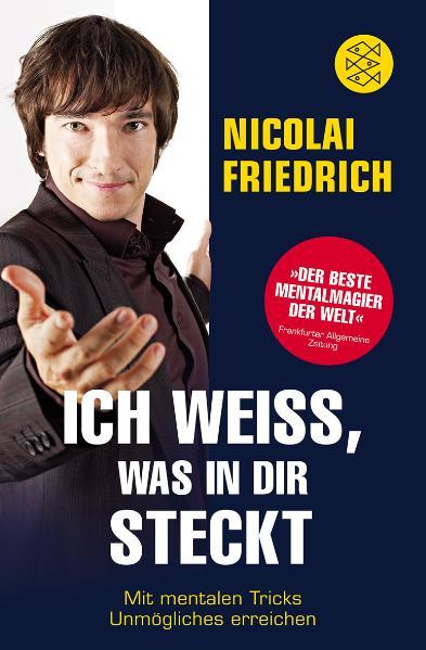 Ich weiß, was in dir steckt: Mit mentalen Tricks Unmögliches erreichen - Nicolai Friedrich