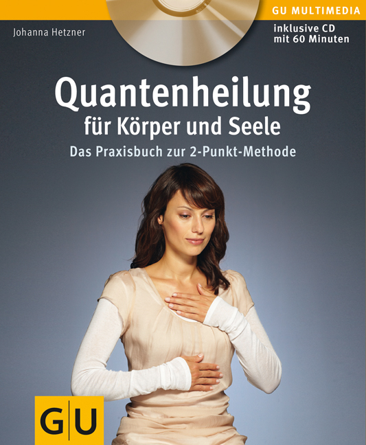 Quantenheilung für Körper und Seele (mit Audio-CD): Das Praxisbuch zur 2-Punkt-Methode (GU Multimedia) - Johanna Hetzner