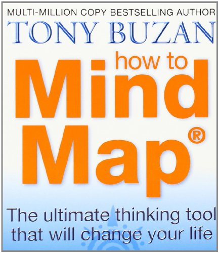 How to Mind Map: The Ultimate Thinking Tool That Will Change Your Life - Tony Buzan
