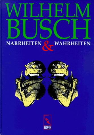 Narrheiten und Wahrheiten - Wilhelm Busch