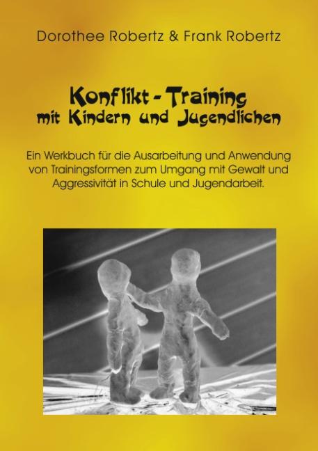 Konflikt- Training mit Kindern und Jugendlichen. Ein Werkbuch für die Ausarbeitung und Anwendung von Trainingsformen zum