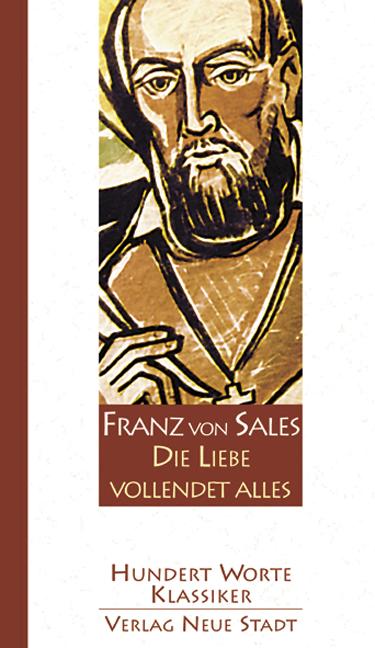 Die Liebe vollendet alles - Franz von Sales