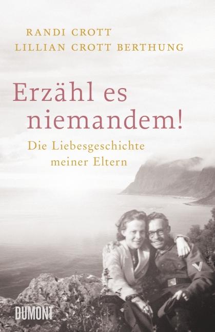Erzähl es niemandem!: Die Liebesgeschichte meiner Eltern - Lillian Crott Berthung