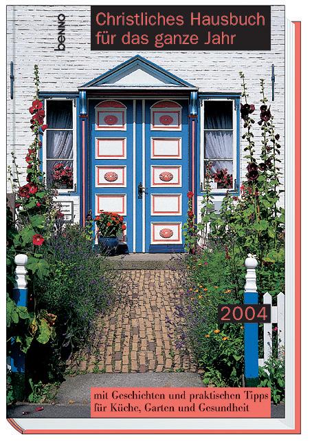 Christliches Hausbuch für das ganze Jahr 2004. mit Geschichten und praktischen Tipps für Küche, Garten und Gesundheit