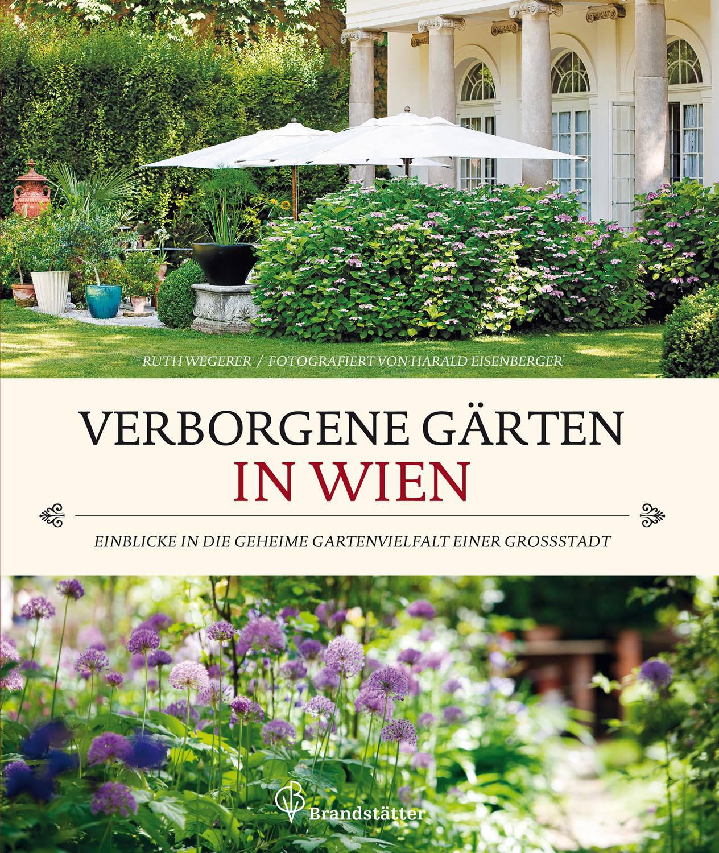 Verborgene Gärten in Wien - Einblicke in die ge...