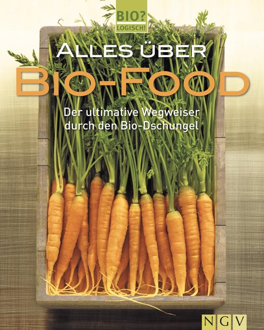 Alles über Biofood: Der ultimative Wegweiser durch den Bio-Dschungel - Ulrike Bültjer