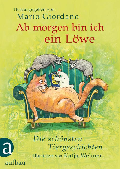 Ab morgen bin ich ein Löwe: Die schönsten Tiergeschichten - Mario Giordano