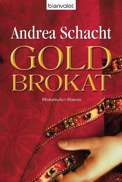 Goldbrokat: Historischer Roman - Andrea Schacht