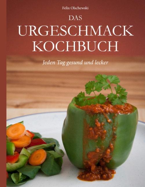 Das Urgeschmack-Kochbuch: Jeden Tag gesund und lecker [Broschiert]