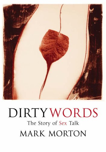 Dirty Words: The Story of Sex Talk - Mark Morton