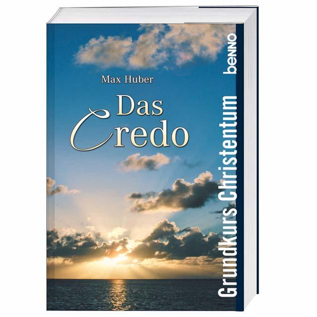 Das Credo: Vom Kern und Stern unseres Glaubens. Grundkurs Christentum - Max Huber